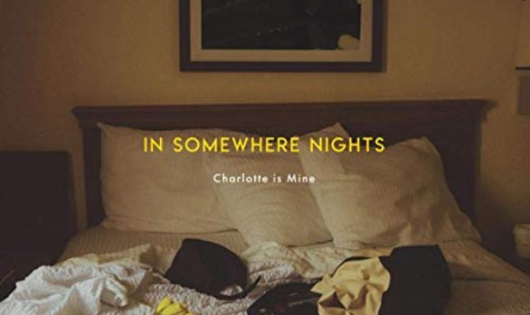 "Charlotte is Mine""IN SOMEWHERE NIGHTS """