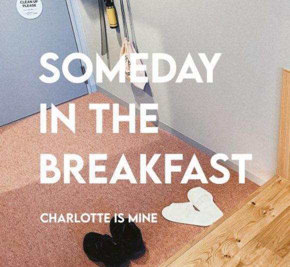 "Charlotte is Mine""SOMEDAY IN THE BREAKFAST"""